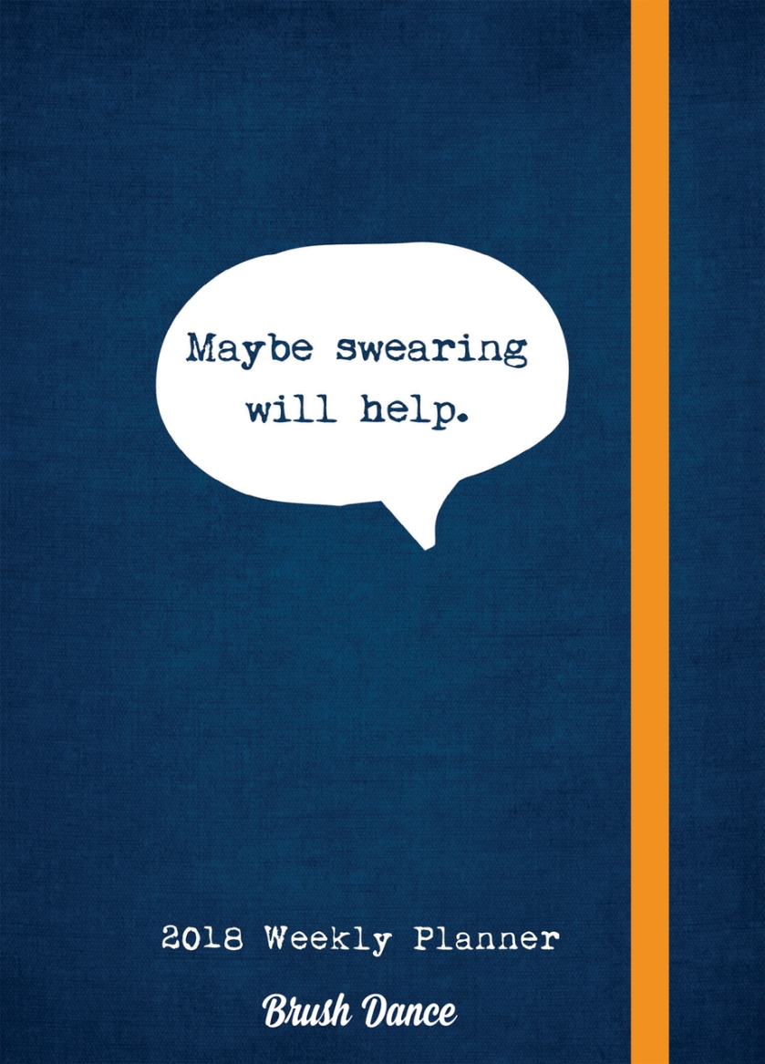 2018_Maybe_Swearing_Will_Help_Weekly_Planner_Front__50480.1492545117.1280.1280