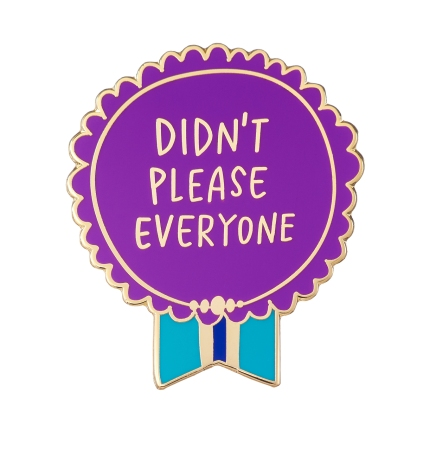 Didnt_Please_Everyone_Enamel_Pin__77550.1503501889.1280.1280